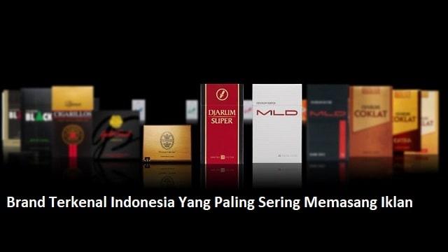 Brand Terkenal Indonesia Yang Paling Sering Memasang Iklan